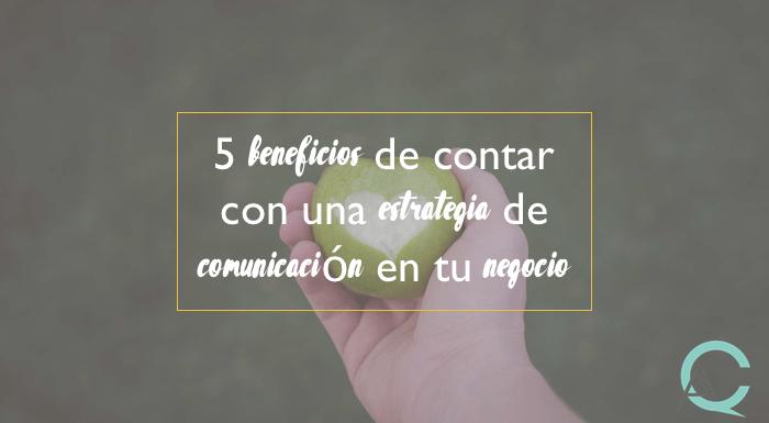 5 beneficios de contar con una estrategia de comunicación en tu negocio