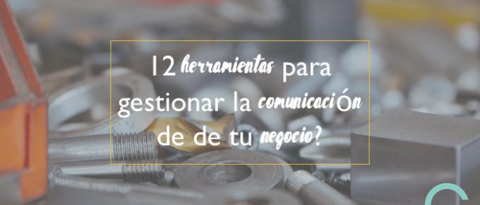 12 herramientas para gestionar la comunicación de tu negocio