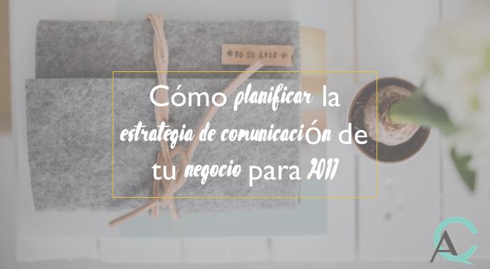 Cómo planificar tu estrategia de comunicación y marketing de tu negocio (paso a paso)