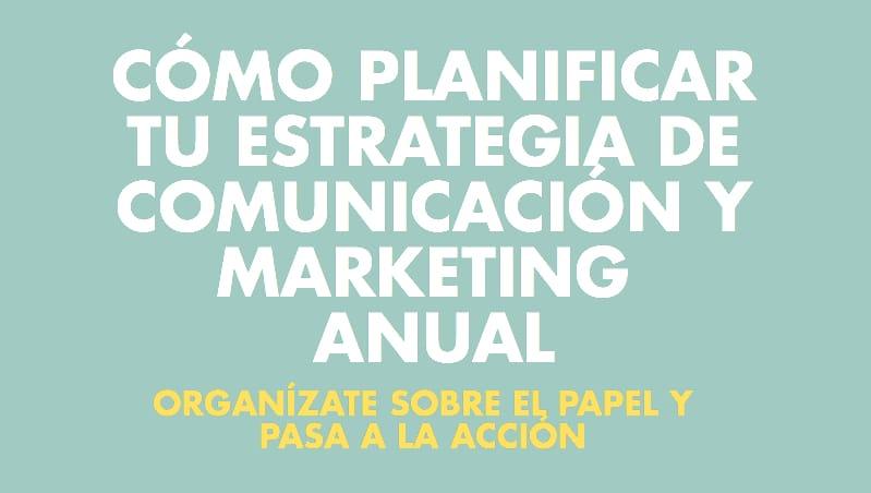 Infografía - Cómo planificar tu estrategia de comunicación y marketing anual