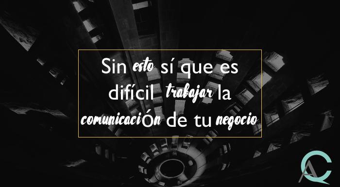 Sin esto sí que es difícil trabajar la comunicación de tu negocio
