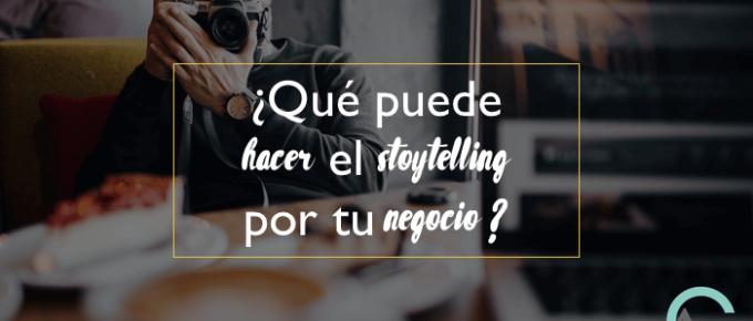 ¿Qué puede hacer el storytelling por tu negocio?