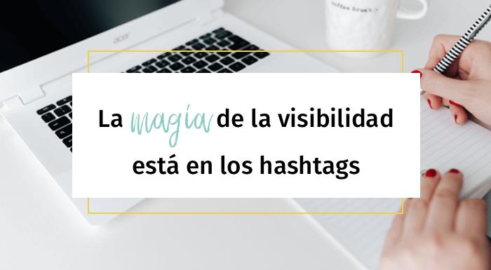 La magia de la visibilidad está en los hashtags
