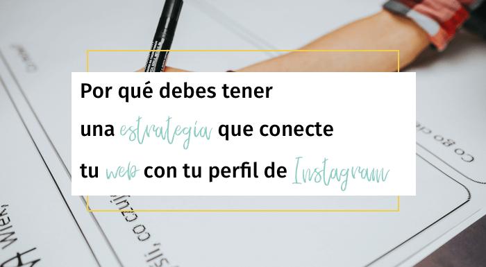 Por qué debes tener una estrategia que conecte tu web con tu perfil de Instagram