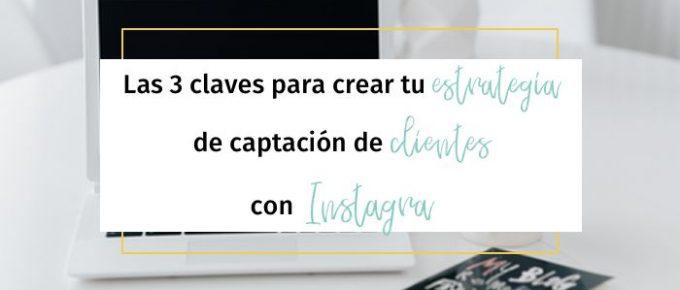 Las 3 claves para crear tu estrategia de captación de clientes con Instagram
