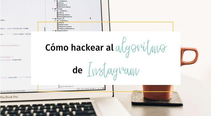 Cómo hackear al algoritmo de Instagram